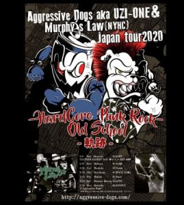 "Aggressive Dogs aka UZI-ONE  & Murphy's Law Japan tour 2020 ""HARDCORE • PUNK ROCK - OLD SCHOOL ""- 軌跡-"